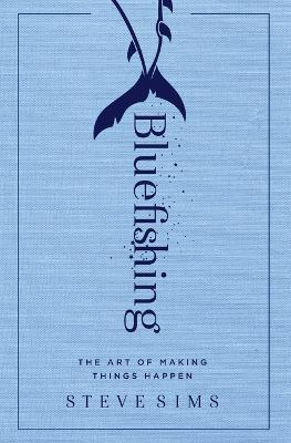 Bluefishing : The Art of Making Things Happen