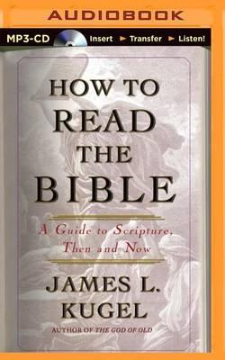 How to Read the Bible : James L  Kugel : 9781501221309