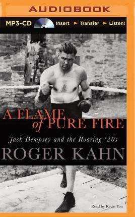 A Flame of Pure Fire : Roger Kahn : 9781501279850