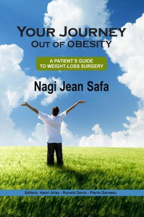 Your Journey Out of Obesity : A Patient's Guide to Weight Loss Surgery – Dr Nagi Jean Safa