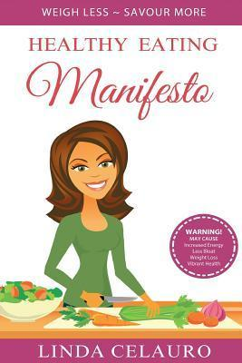 Healthy Eating Manifesto : Weigh Less Savour More