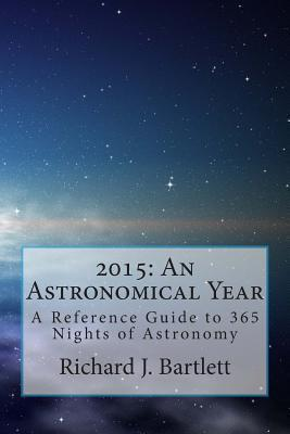 2015: An Astronomical Year: A Reference Guide to 365 Nights of Astronomy