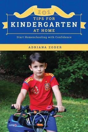 101 Tips for Kindergarten at Home: Start Homeschooling with Confidence