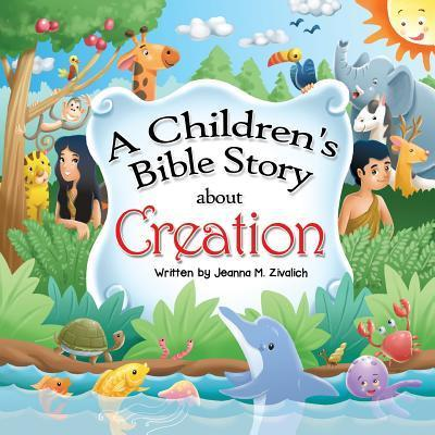 A Children's Bible Story about Creation : Jeanna M ...