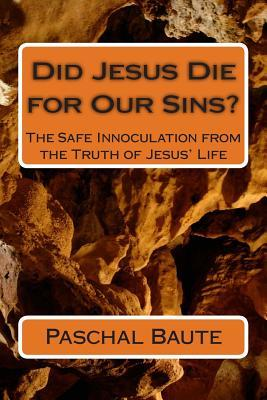 Did Jesus Die for Our Sins?  The Safe Innoculation from the Truth of Jesus' Life