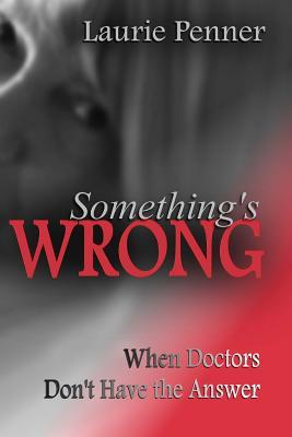Something's Wrong: When Doctors Don't Have the Answer