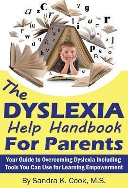 The Dyslexia Help Handbook for Parents: Your Guide to Overcoming Dyslexia Including Tools You Can Use for Learning Empowerment