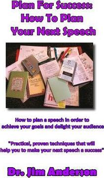 Plan for Success: How to Plan Your Next Speech: How to Plan a Speech in Order to Achieve Your Goals and Delight Your Audience