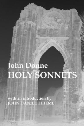 john donnes holy sonnets Donne treats themes of sin, grace, and redemption in his holy sonnets, for his god, though loving, righteously will punish the transgressions the speaker very adamantly admits.