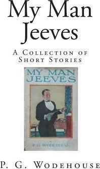 My Man Jeeves  A Collection of Short Stories