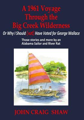 A 1961 Voyage Through the Big Creek Wilderness  Or Why I Should (Not) Have Voted for George Wallace