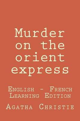 Murder on the Orient Express: Murder on the Orient Express: English - French Learning Edition