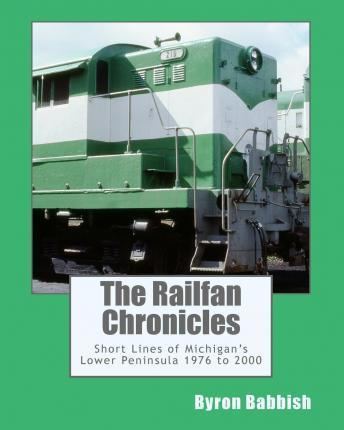 The Railfan Chronicles, Short Lines of Michigan's Lower Peninsula, 1976 to 2000