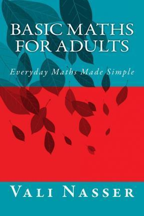 Basic Maths for Adults : Everyday Maths Made Simple