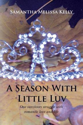 A Season with Little Luv  One Survivors Struggle with Romantic Love and Life