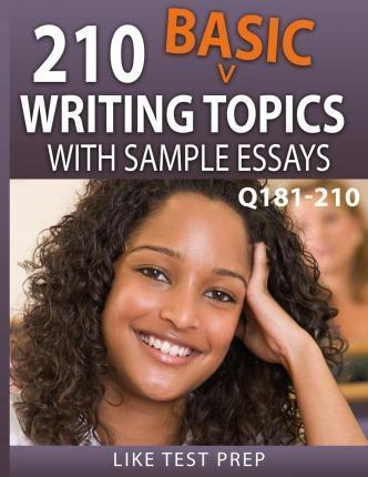 210 Basic Writing Topics with Sample Essays Q181-210: 240 Basic Writing Topics 30 Day Pack 3