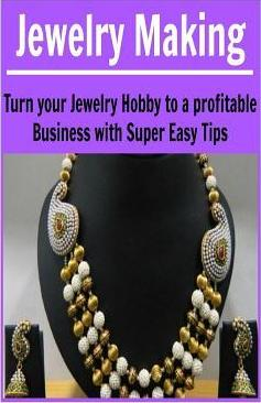 Jewelry Making  Turn Your Jewelry Hobby to a Profitable Business with Super Easy (Jewelry, Jewelry Making, Handmade Jewelry)