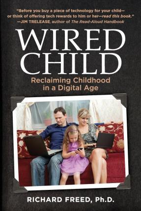 Wired Child : Richard Freed Ph D : 9781503211698