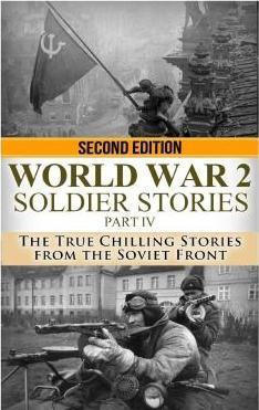 WWII Soldier Stories Part IV  The True Chilling Stories of the Soviet Front
