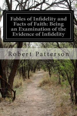 Fables of Infidelity and Facts of Faith  Being an Examination of the Evidence of Infidelity