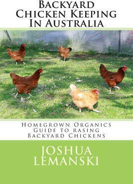 Backyard Chicken Keeping In Australia : Homegrown Organics Guide To Backyard  Chicken Keeping In Australia