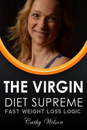 The Virgin Supreme Diet : Fast Weight Loss Logic