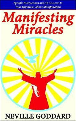 Manifesting Miracles : Specific Instructions and 36 Answers to Your Questions About Manifestation