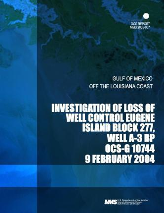 Investigation of Loss of Well Control Eugene Island Block 277, Well A-3 BP Ocs-G 10744