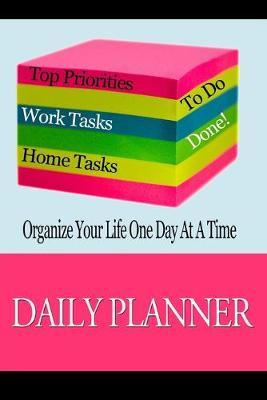 Daily Planner : Organize Your Life One Day at a Time: Page a Day to Do List Planning Journal Notebook to Keep You Organized