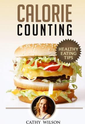 Calorie Counting : Healthy Eating Tips
