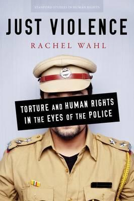 Just Violence: Torture and Human Rights in the Eyes of the Police