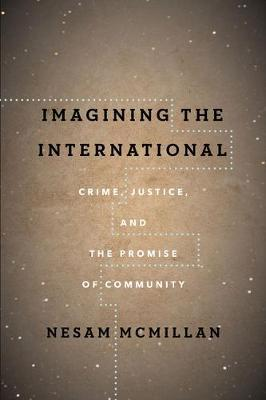 Imagining the International  Crime, Justice, and the Promise of Community