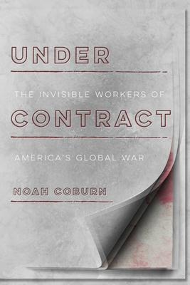 Under Contract  The Invisible Workers of America's Global War