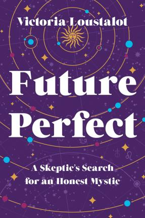 Future Perfect  A Skeptic's Search for an Honest Mystic