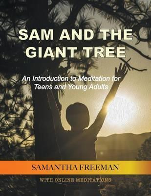 Sam and the Giant Tree  An Introduction to Meditation for Teens and Young Adults