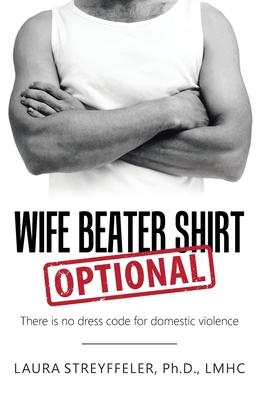 Wife Beater Shirt Optional  There Is No Dress Code for Domestic Violence