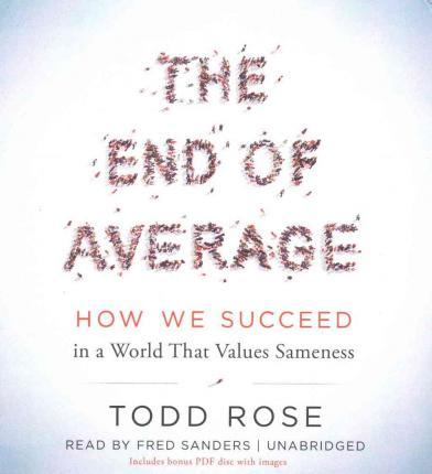 The End of Average Lib/E  How We Succeed in a World That Values Sameness