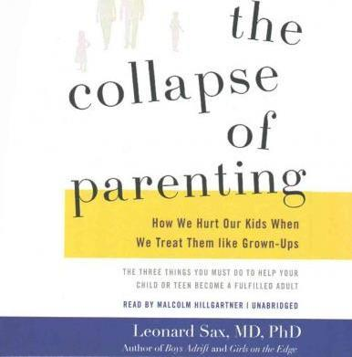 Read This Collapse Of Parenting Why Its >> The Collapse Of Parenting Lib E Leonard Sax Md Phd 9781504658522