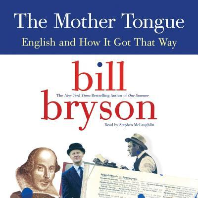 The Mother Tongue Lib/E : English and How It Got That Way