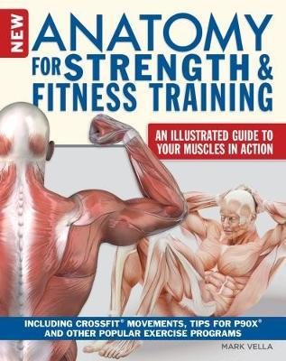 Anatomy for Strength and Fitness Training : An Illustrated Guide to Your Muscles in Action Including Exercises Used in Crossfit(r), P90x(r), and Other Popular Fitness Programs