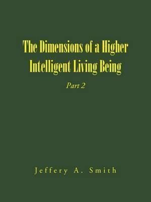 The Dimensions of a Higher Intelligent Living Being  Part 2