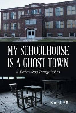 My Schoolhouse Is a Ghost Town: A Teacher's Story Through Reform