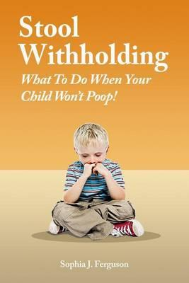 Stool Withholding  What to Do When Your Child Won't Poop! (USA Edition)