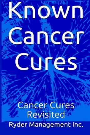 Known Cancer Cures : Cancer Cures Revisited