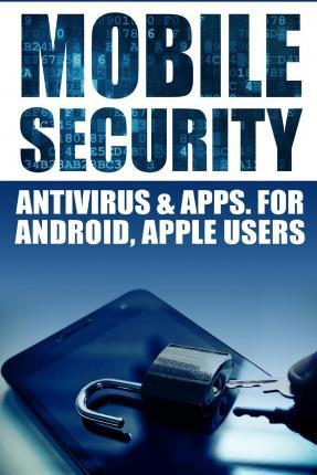 Mobile Security  AntiVirus & Apps for Android and IOS Apple Users