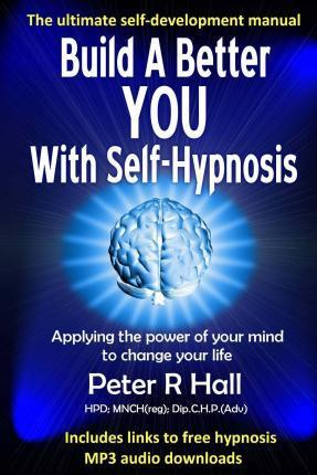 Build a Better You with Self-Hypnosis : MR Peter Richard Hall