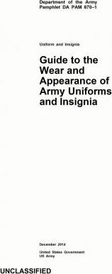 Department of the Army Pamphlet Da Pam 670-1 Guide to the Wear and Appearance of Army Uniforms and Insignia December 2014