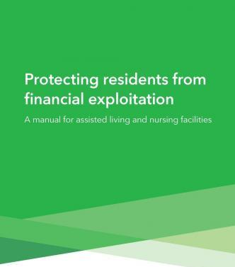 Protecting Residents from Financial Exploitation: A Manual for Assisted Living and Nursing Facilities