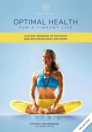 Optimal Health for a Vibrant Life  A 30-Day Program to Detoxify and Replenish Body and Mind