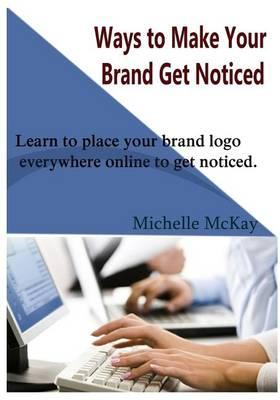 Ways to Make Your Brand Get Noticed  Learn to Place Your Brand LOGO Everywhere Online to Get Noticed.